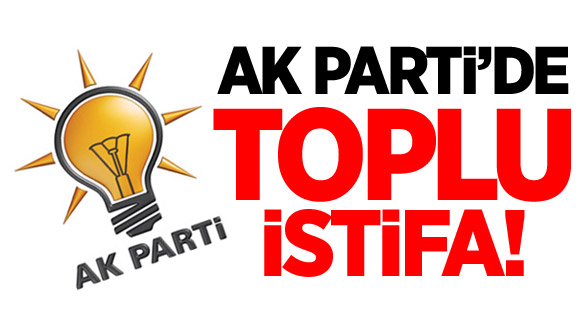 AKP'DE İSTİFA DEPREMİ...
