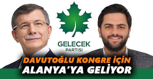 GELECEK PARTİSİ GENEL BAŞKANI AHMET DAVUTOĞLU İKİ GÜN ALANYA DA...